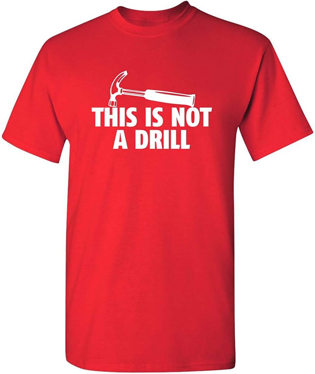 This is Not A Drill Novelty Tools Hammer Builder Woodworking Mens Funny T Shirt