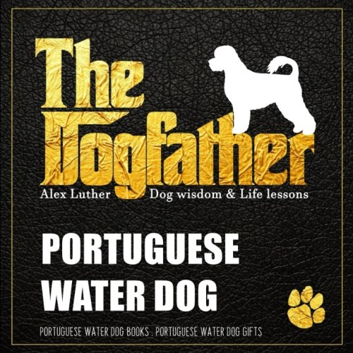 Dogfather: Portuguese Water Dog Wisdom & Life Lessons: Portuguese Water Dog gifts
