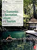The Economics of Recreation, Leisure and Tourism 4th Edition