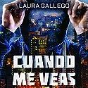 Cuando me veas Audiobook by Laura Gallego Narrated by Eva Andrés