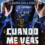 Cuando me veas | Laura Gallego