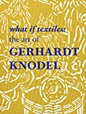 img - for What If Textiles: The Art of Gerhardt Knodel book / textbook / text book