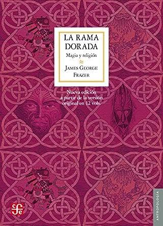 La rama dorada. Magia y religión (Antropologia) eBook: sir