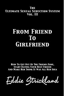 How to Get Out of the Friend Zone: Turn Your Friendship into