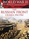 World War II Through German Eyes: The Russian Front Crimea 1941-1942