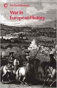 war in european history michael howard War in european history / bibliographic details main author: howard, michael  a war in european history / |c michael howard 250 |a updated ed 260.