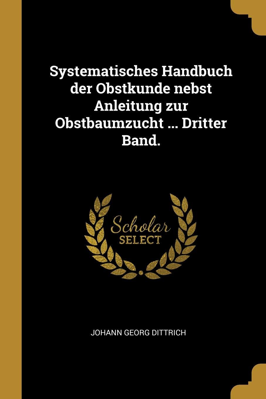 Systematisches Handbuch Der Obstkunde Nebst Anleitung Zur Obstbaumzucht ... Dritter Band.