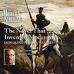 The Modern Scholar: The Novel that Invented Modernity: Don Quixote de La Mancha | Ilan Stavans