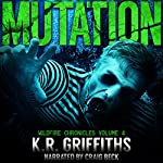 Mutation: Wildfire Chronicles, Vol. 4 | K. R. Griffiths