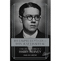 The Damned Don't Cry—They Just Disappear: The Life and Works of Harry Hervey