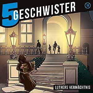 Luthers Vermächtnis (5 Geschwister 18) Hörspiel
