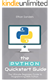 Python: The Python Quickstart Guide - The Ultimate Guide to Python Programming