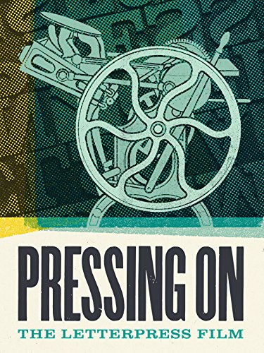Pressing On: The Letterpress (Letterpress Type Printing)
