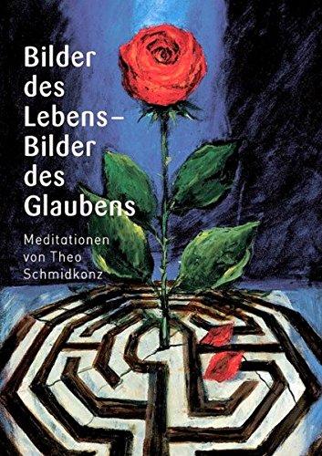 Bilder des Lebens - Bilder des Glaubens: Meditationen Gebundenes Buch – 1. Januar 2007 Theo Schmidkonz Schwabenverlag 3796613314 Populäre Schriften