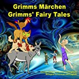 Grimms Märchen, Zweisprachig in Deutsch und Englisch. Grimms' Fairy Tales, Bilingual in German and English: Dual…