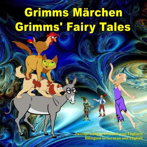 Grimms Märchen, Zweisprachig in Deutsch und Englisch. Grimms' Fairy Tales, Bilingual in German and English: Dual Language Illustrated Book for Children