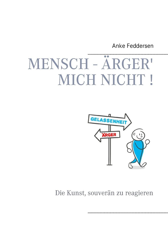 Mensch - Arger\' Mich Nicht! (German Edition): Anke Feddersen ...