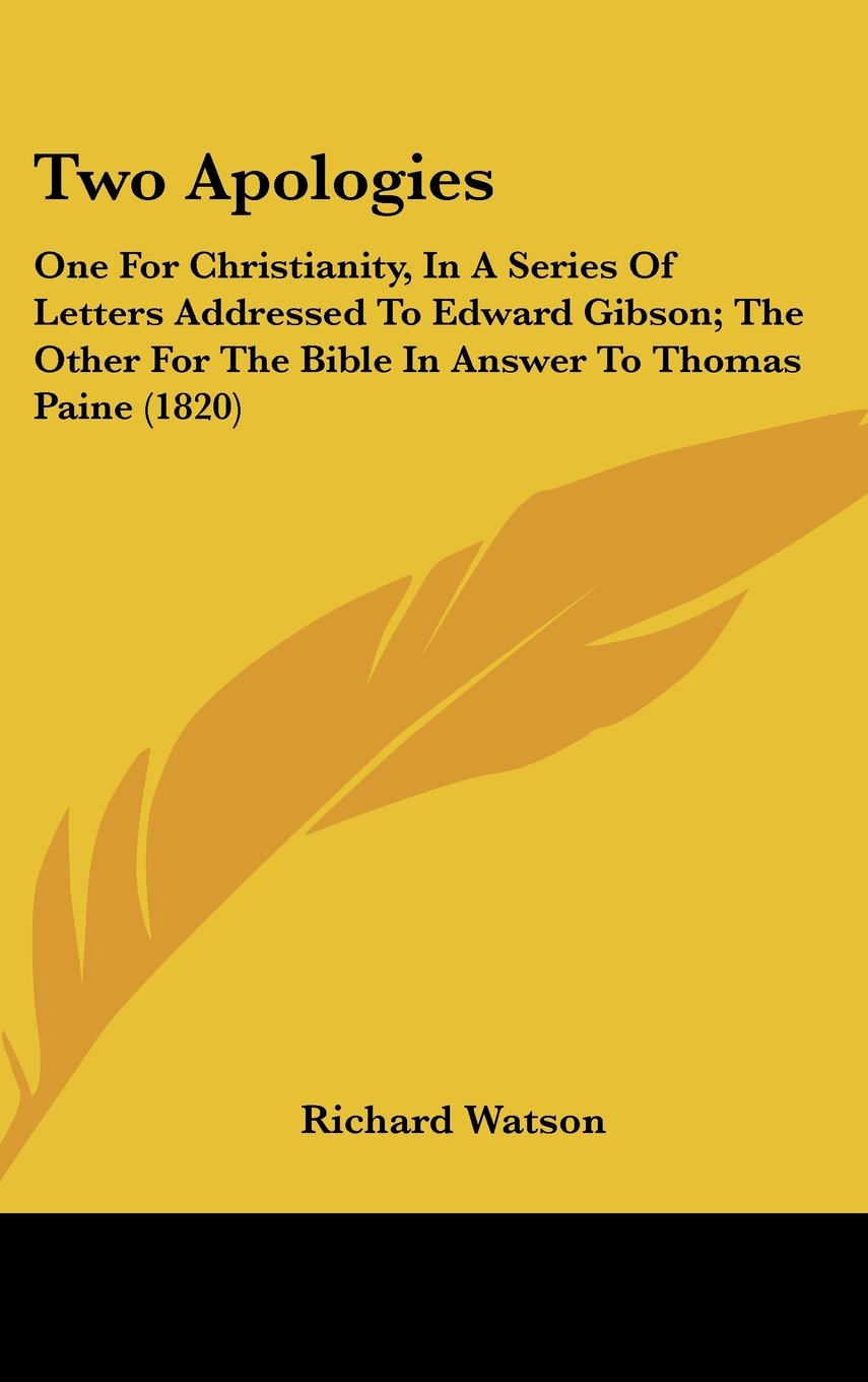 Two Apologies: One For Christianity, In A Series Of Letters Addressed To Edward Gibson; The Other For The Bible In Answer To Thomas Paine (1820) pdf