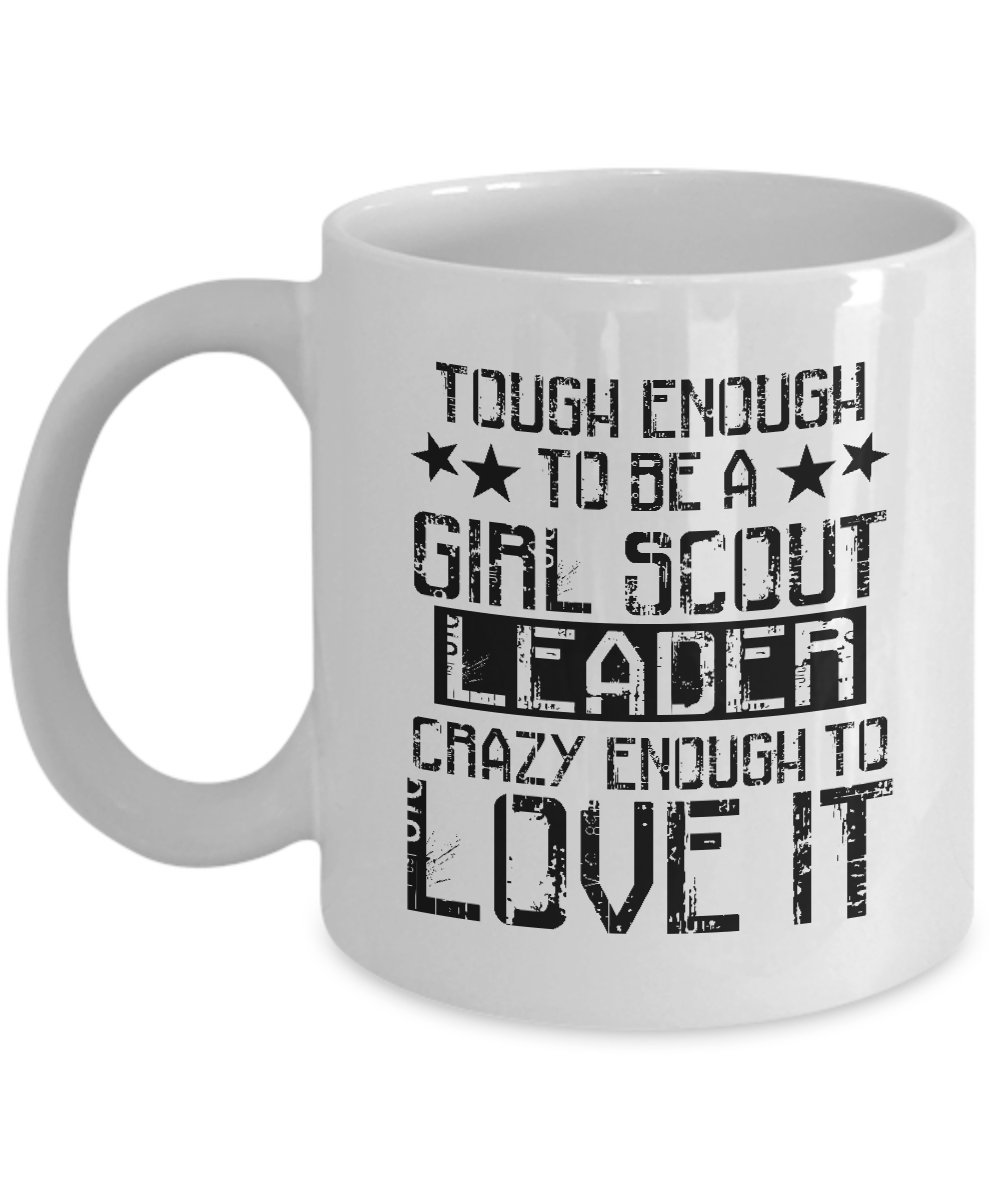 Funny Novelty Gift for Girl Scout引出線Tough Enough to Be a Crazy Enough To Love Best Girl ScoutsブラウニーCookie引出線コーヒーマグ11または15 oz 11oz GB-2893356-20-White B07D5HKGTR ホワイト 11oz