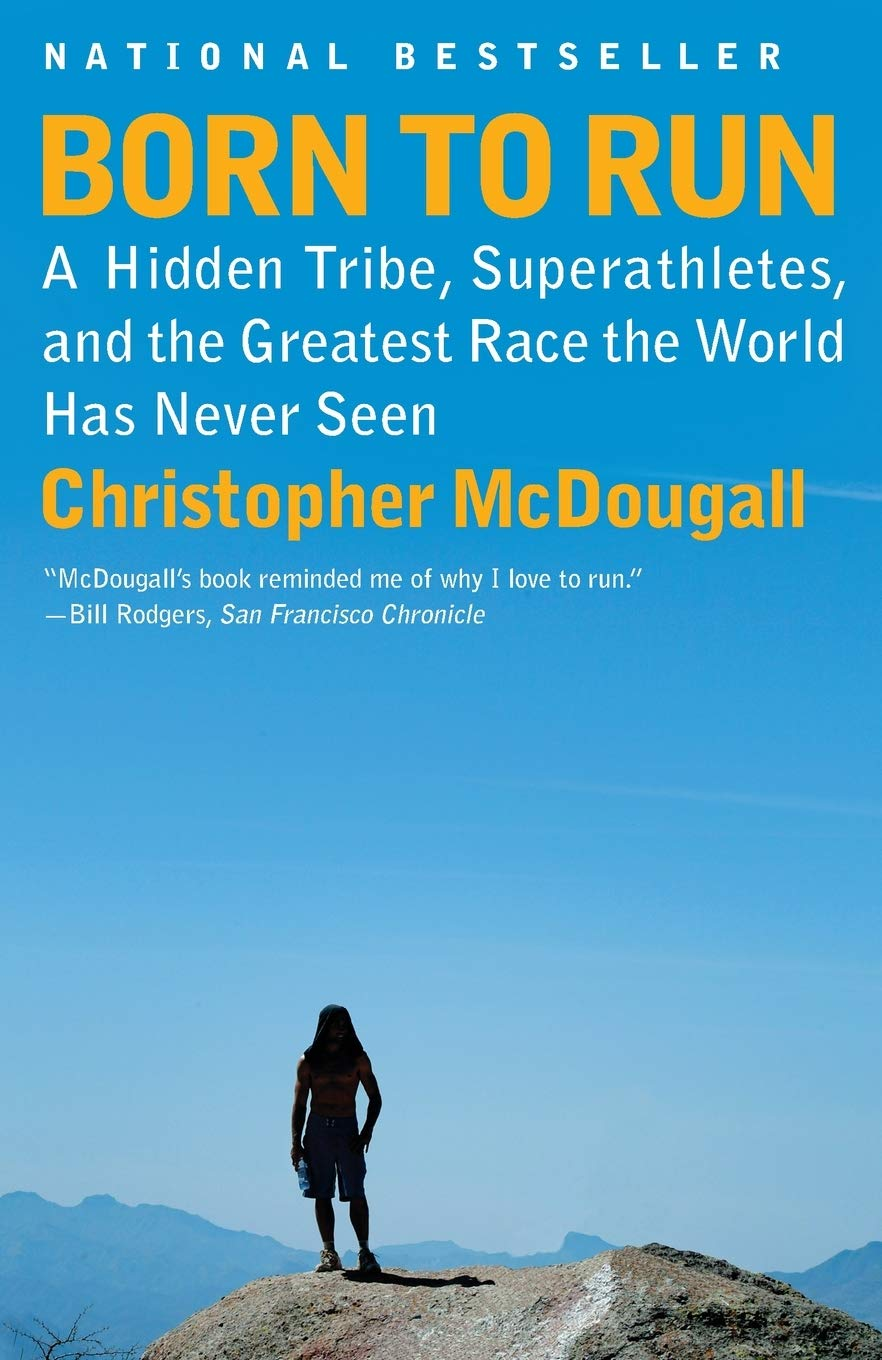 Born to Run: A Hidden Tribe, Superathletes, and the Greatest Race the World  Has Never Seen: McDougall, Christopher: 9780307279187: Amazon.com: Books