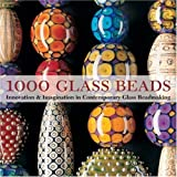 1000 Glass Beads: Innovation and Imagination in Contemporary Glass Beadmaking (500 (Lark Paperback))
