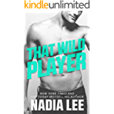 That Wild Player: A Standalone Bad Boy Billionaire & Good Girl Romantic Comedy (Sweet Darlings Inc. Book 3)