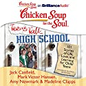 Chicken Soup for the Soul: Teens Talk High School: 101 Stories of Life, Love, and Learning for Older Teens Audiobook by Jack Canfield, Mark Victor Hansen, Amy Newmark (editor), Madeline Clapps, Kate Rudd Narrated by Nick Podehl