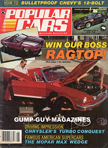 POPULAR CARS MACHINE MAGAZINE June 1984 HOW TO: BULLETPROOF CHEVY'S 12-BOLT The Mopar Max Wedge DRIVING IMPRESSION: CHRYSLER'S TURBO CONQUEST Black Knight: A 'Mustang Sweet & Simple (Fastest Classic Muscle Car In The World)