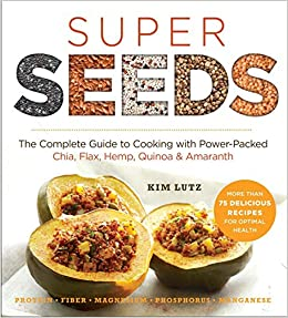 Super seeds the complete guide to cooking with power packed chia super seeds the complete guide to cooking with power packed chia quinoa flax hemp amaranth superfoods for life kim lutz stephanie pedersen forumfinder Images