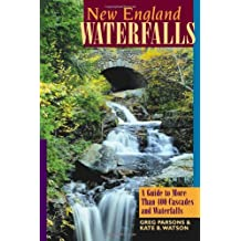 New England Waterfalls Second Edition: A Guide To More Than 400 Cascades And Waterfalls
