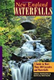 img - for New England Waterfalls: A Guide to More Than 400 Cascades and Waterfalls (Second Edition) (New England Waterfalls: A Guide to More Than 200 Cascades & Waterfalls) book / textbook / text book