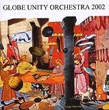 Globe Unity 2002 by Globe Unity Orchestra (2003-08-02)