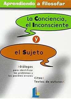 Conciencia, el inconsciente y el sujeto, la (Aprendiendo a filosofar)
