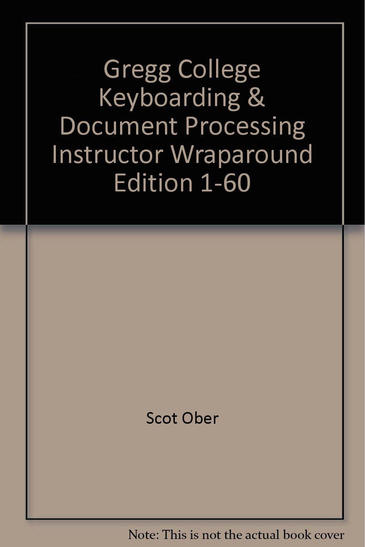 Gregg College Keyboarding & Document Processing Instructor Wraparound Edition  1-60: Scot Ober: Amazon.com: Books
