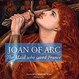 The Story of Joan of Arc, the Maid who Saved France Audiobook