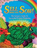 Sell What You Sow!: The Grower's Guide to Successful Produce Marketing
