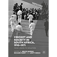Cricket and Society in South Africa, 1910–1971: From Union to Isolation (Palgrave Studies in Sport and Politics)