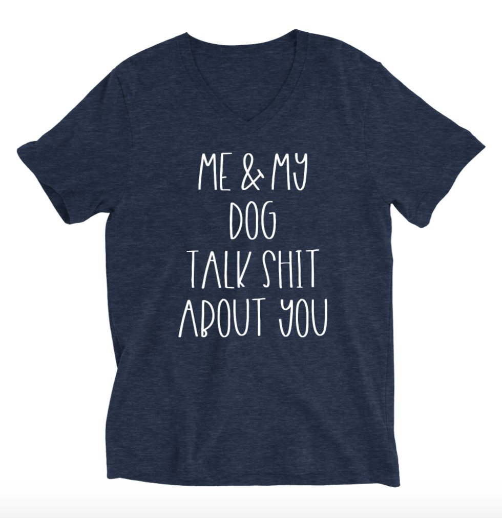 Me And My Dog Talk Shit About You Unisex V-neck T-shirt - Dog Mom Shirts
