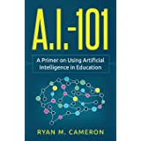 A.I. - 101: A Primer on Using Artificial Intelligence in Education