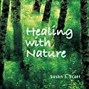 Healing with Nature Audiobook by Susan S. Scott Narrated by Elizabeth Jasicki