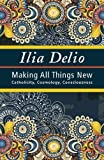 Making All Things New: Catholicity, Cosmology, Consciousness (Catholicity in an Evolving Universe Series) (Catholicity in an Evolving Universerel102000)