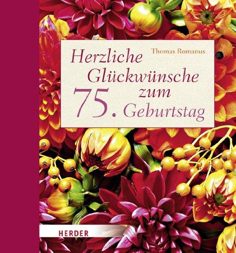 Schön Herzliche Glückwünsche Zum 75. Geburtstag: Amazon.de: Thomas Romanus,  Andrea Göppel: Bücher