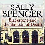 Blackstone and the Balloon of Death: Inspector Sam Blackstone Mystery, Book 5 | Sally Spencer