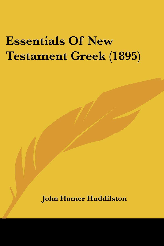 Read Online Essentials Of New Testament Greek (1895) ebook