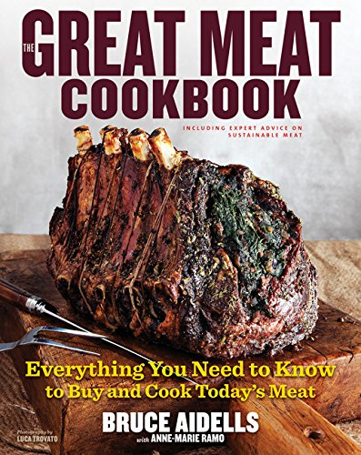 The Great Meat Cookbook: Everything You Need to Know to Buy and Cook Today's Meat by Bruce Aidells