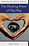 The Healing Power of Hip Hop (Intersections of Race, Ethnicity, and Culture)