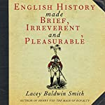 English History Made Brief, Irreverent, and Pleasurable | Lacey Baldwin Smith
