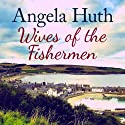 Wives of the Fishermen Audiobook by Angela Huth Narrated by Louise Jameson