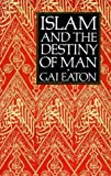 Islam and the Destiny of Man by Charles Le Gai Eaton (15-Mar-1994) Paperback
