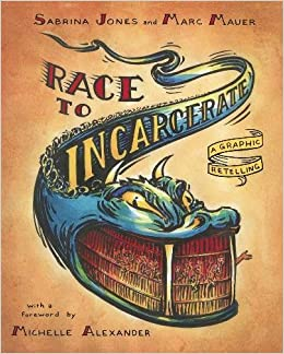 Race to incarcerate : a graphic retelling / Sabrina Jones and Marc Mauer